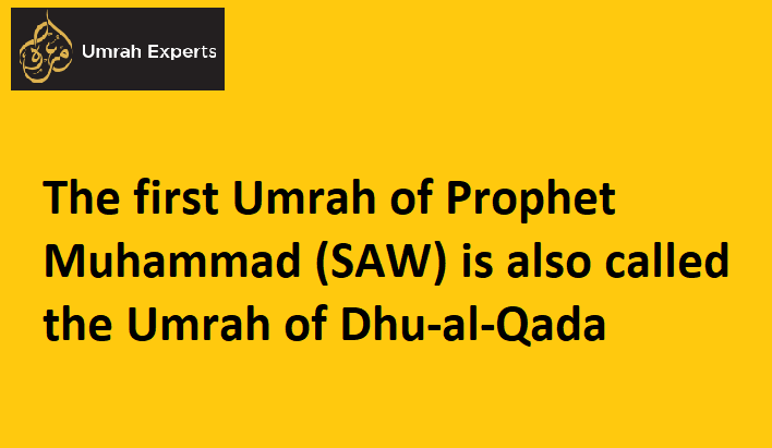 The first Umrah of Prophet Muhammad (SAW) is also called the Umrah of Dhu-al-Qada
